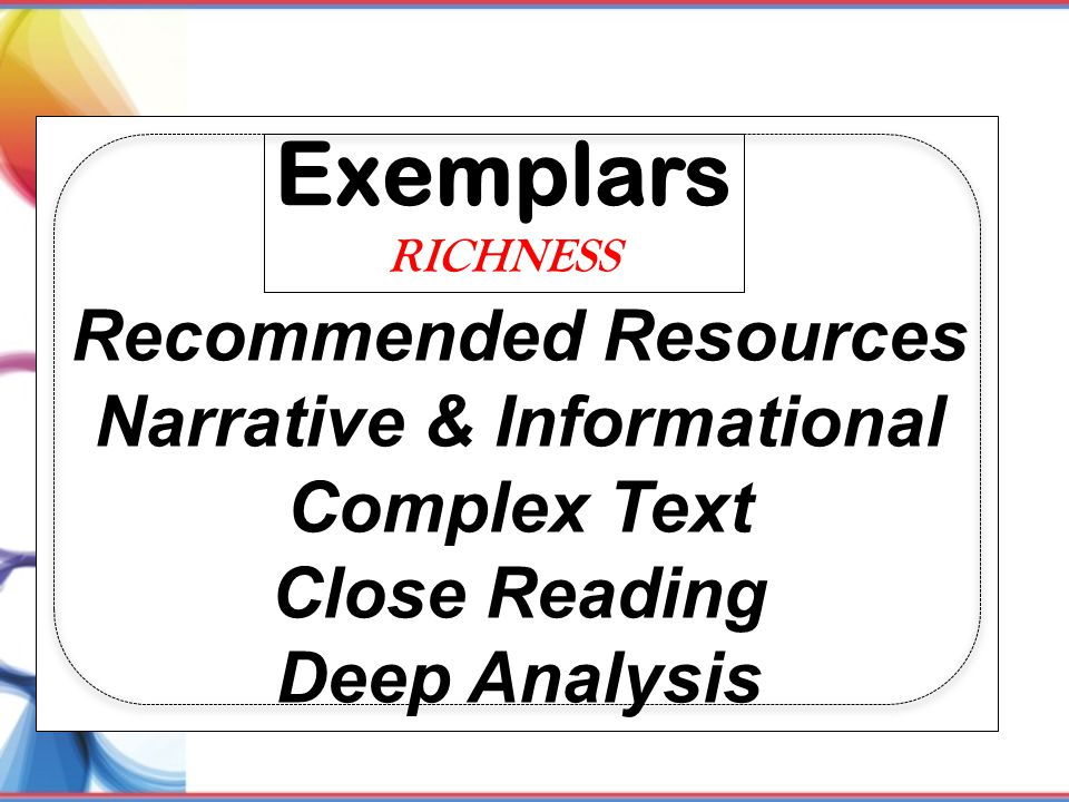 Exemplars Recommended Resources Narrative & Informational Complex Text Close Reading Deep Analysis RICHNESS