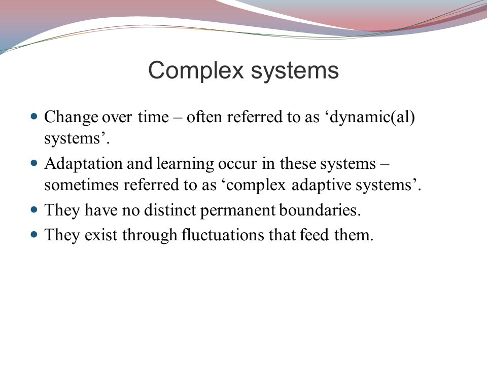 Complexity theory In brief, complexity theory deals with the study of complex, dynamic, non-linear, self-organizing, open, emergent, sometimes chaotic, and adaptive systems (Larsen-Freeman, 1997).