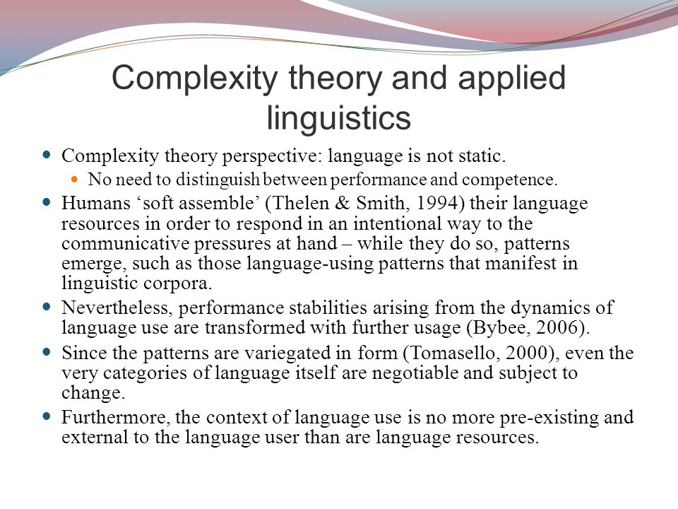 Complexity theory and applied linguistics Complexity theory perspective: language is not static.