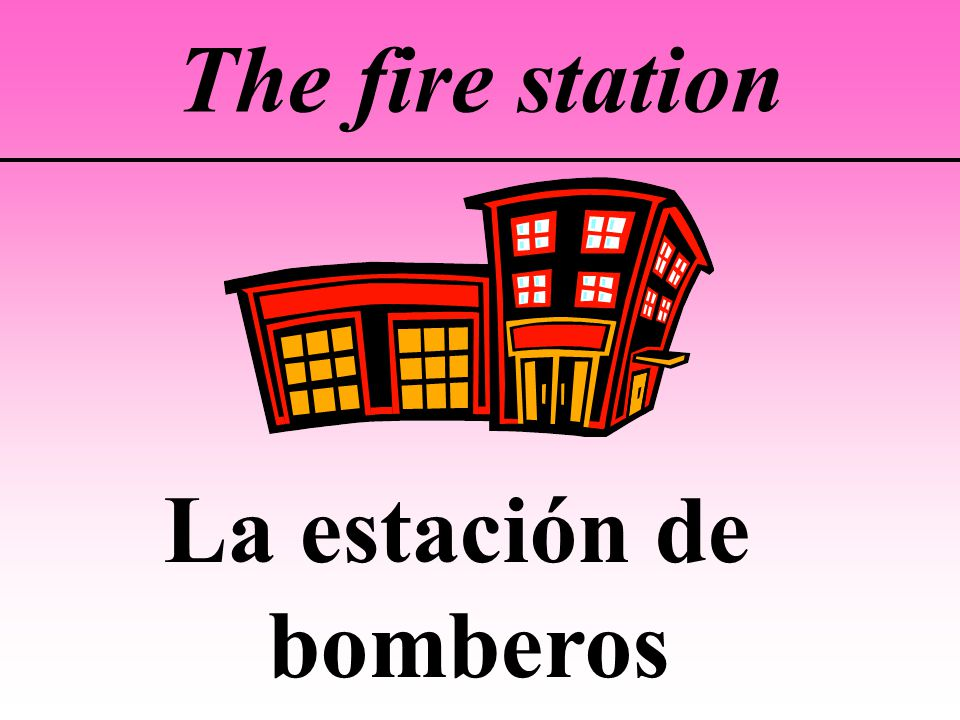 The fire station La estación de bomberos
