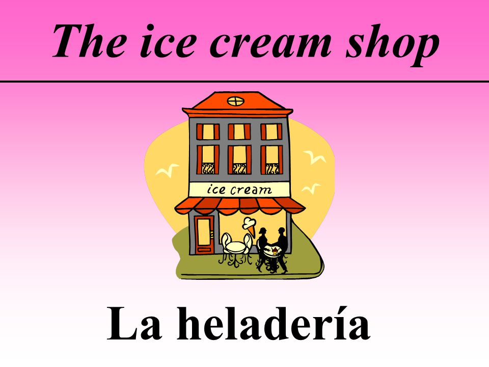 The ice cream shop La heladería