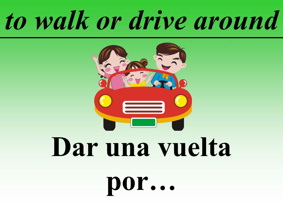 to walk or drive around Dar una vuelta por…