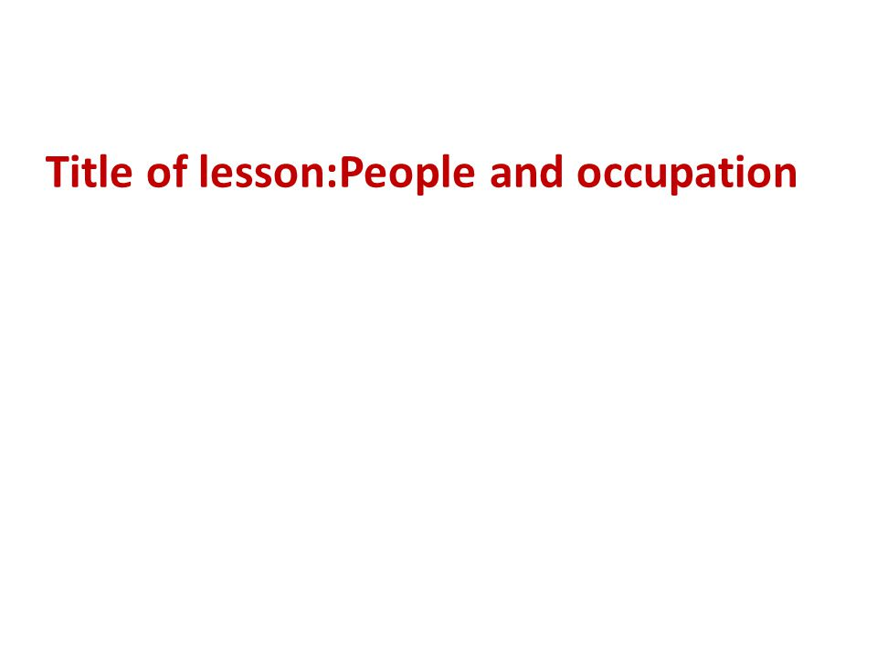 Title of lesson:People and occupation