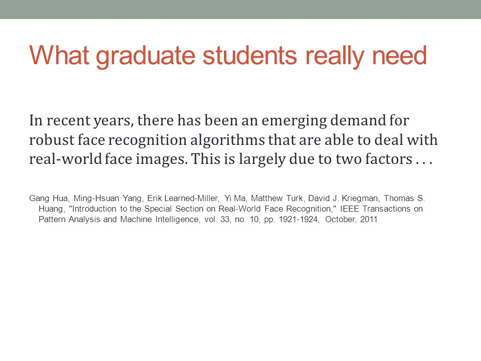 What graduate students really need In recent years, there has been an emerging demand for robust face recognition algorithms that are able to deal with real-world face images.