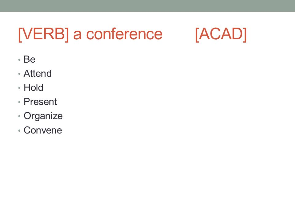 [VERB] a conference[ACAD] Be Attend Hold Present Organize Convene