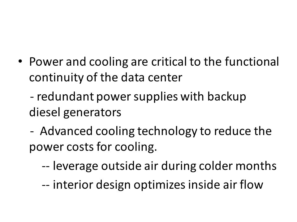 Power and cooling are critical to the functional continuity of the data center - redundant power supplies with backup diesel generators - Advanced coo