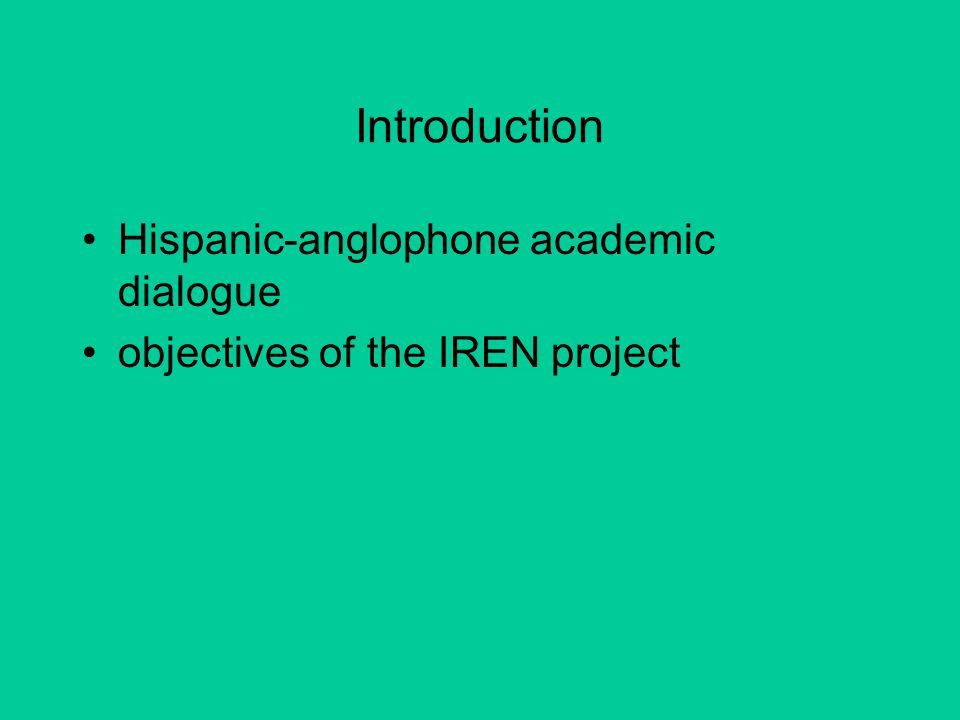 Introduction Hispanic-anglophone academic dialogue objectives of the IREN project