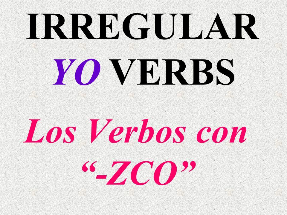 IRREGULAR YO VERBS Los Verbos con -ZCO