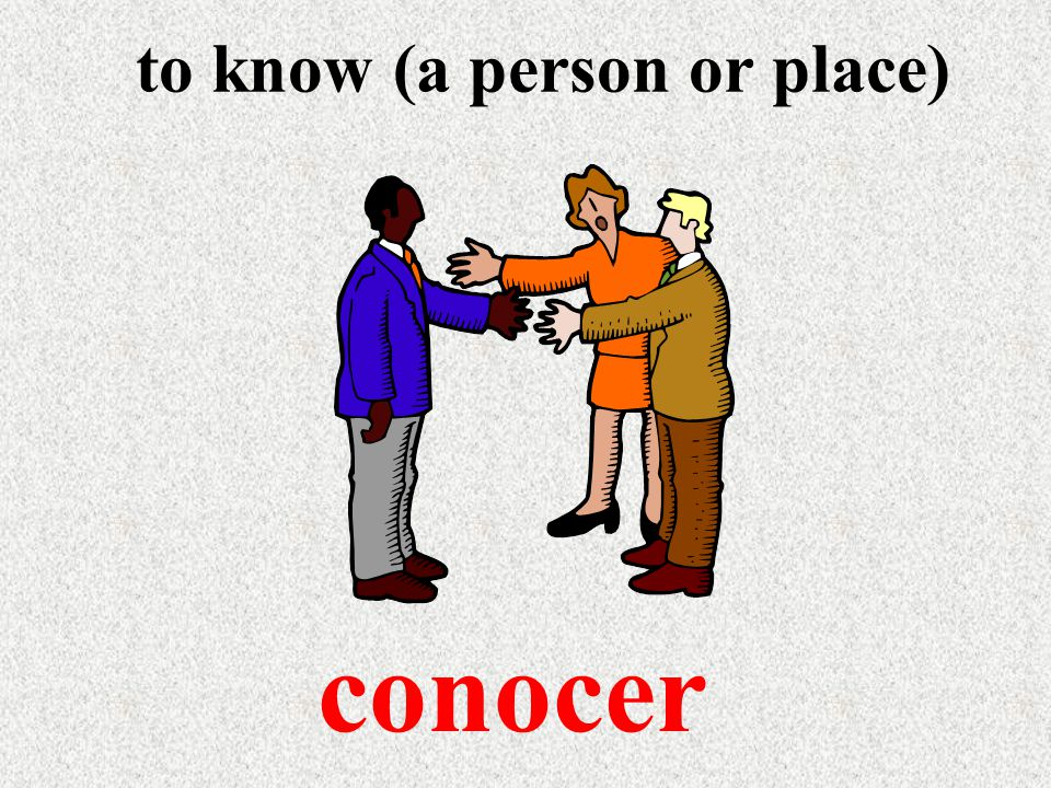 to know (a person or place) conocer