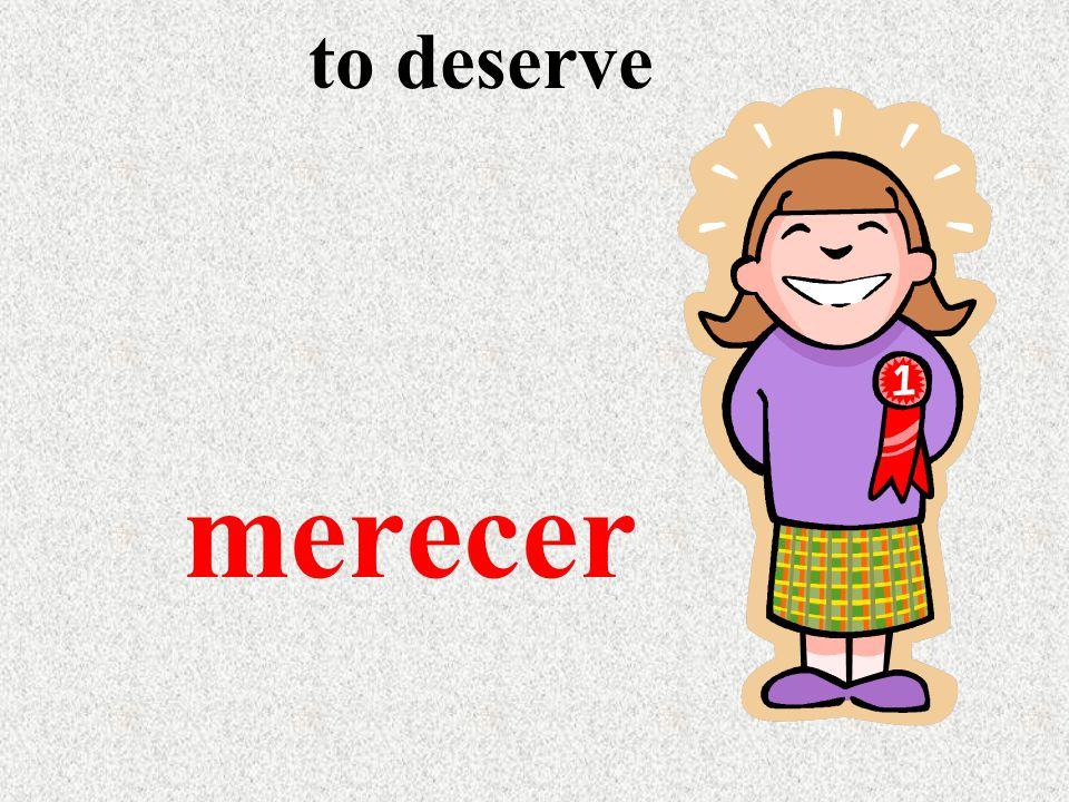 to deserve merecer
