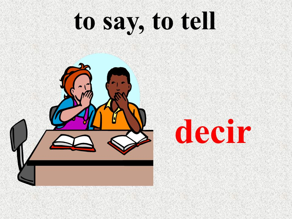 to say, to tell decir