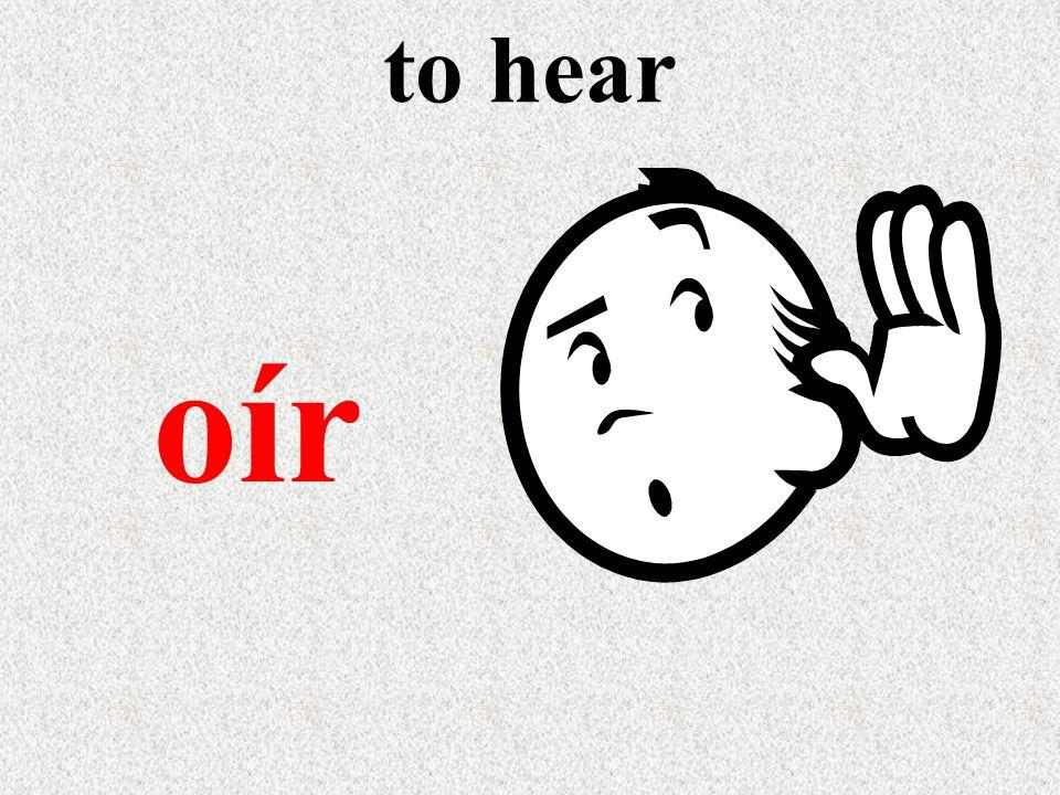 to hear oír