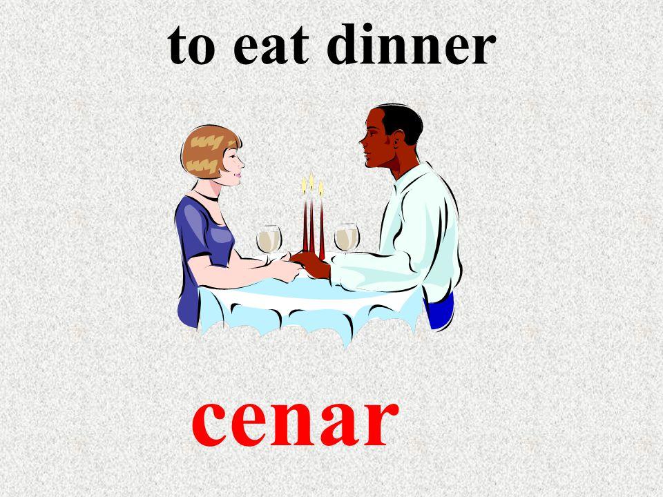 to eat dinner cenar