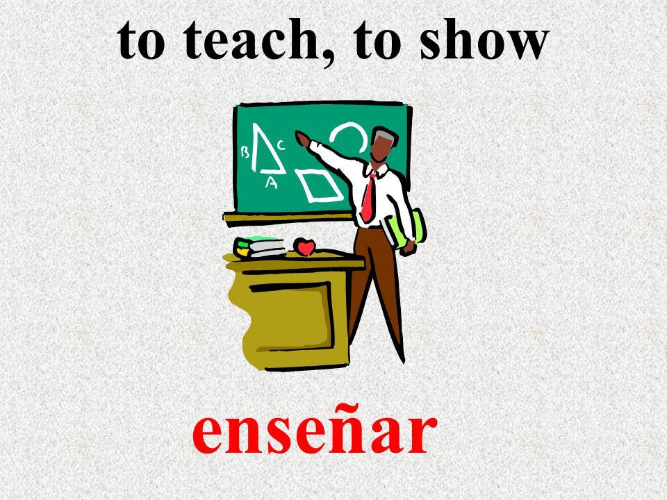 to teach, to show enseñar