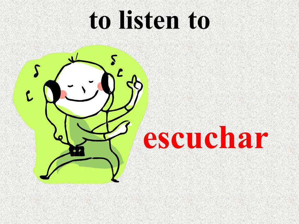 to listen to escuchar