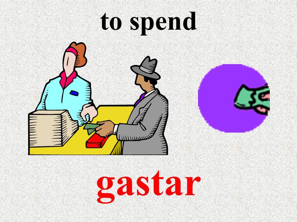 to spend gastar
