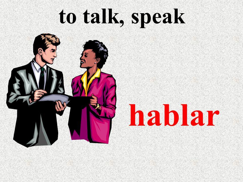 to talk, speak hablar