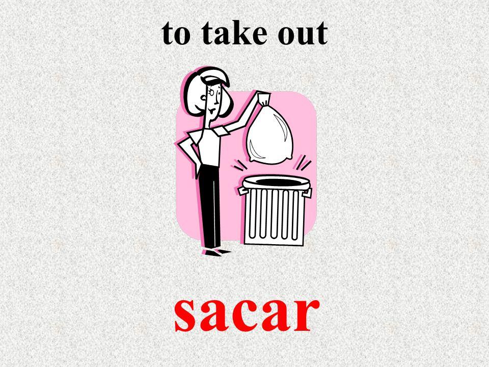 to take out sacar