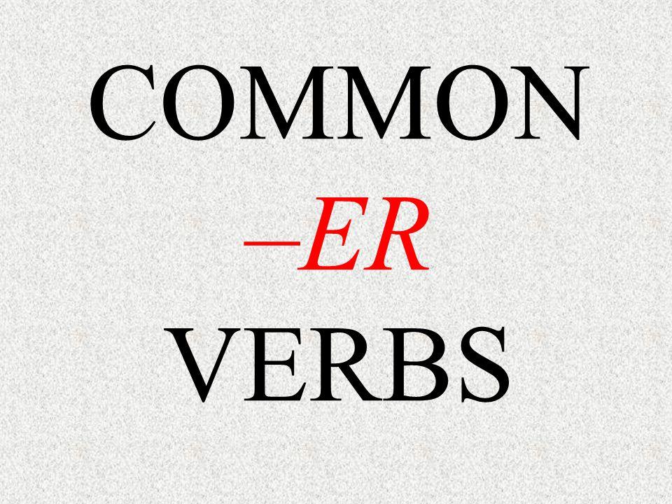 COMMON –ER VERBS