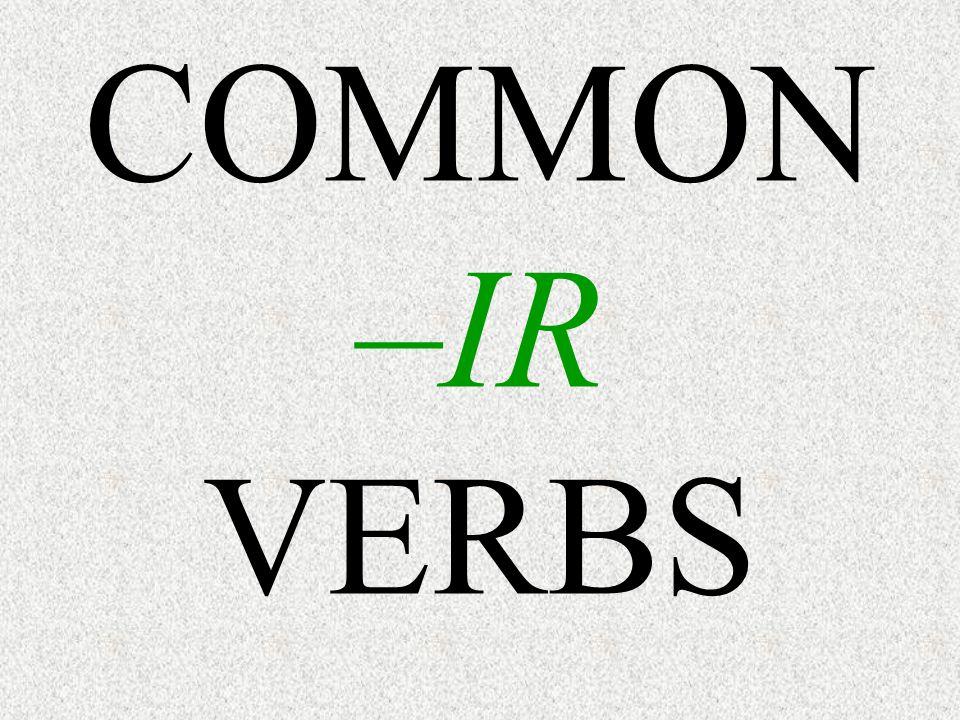 COMMON –IR VERBS