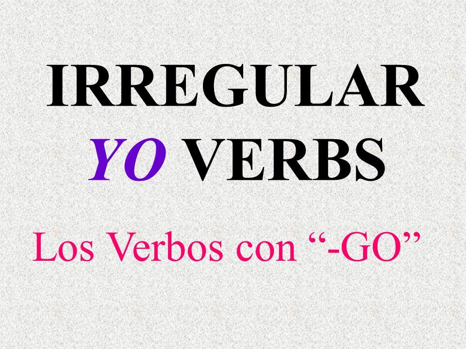 IRREGULAR YO VERBS Los Verbos con -GO