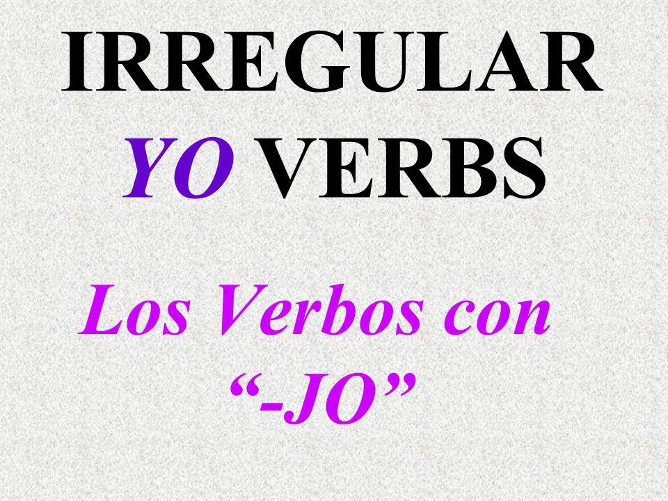 Los Verbos con -JO IRREGULAR YO VERBS