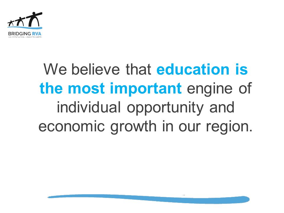 We believe that education is the most important engine of individual opportunity and economic growth in our region.