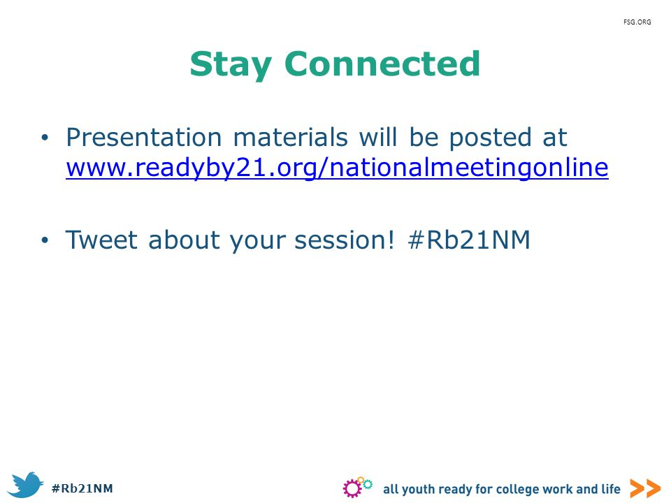 #Rb21NM Stay Connected Presentation materials will be posted at www.readyby21.org/nationalmeetingonline www.readyby21.org/nationalmeetingonline Tweet