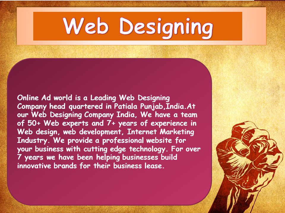 Online Ad world is a Leading Web Designing Company head quartered in Patiala Punjab,India.At our Web Designing Company India, We have a team of 50+ Web experts and 7+ years of experience in Web design, web development, Internet Marketing Industry.