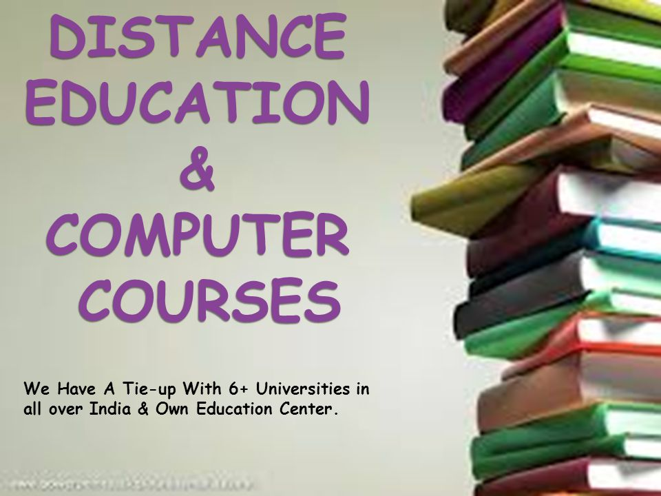 DISTANCE EDUCATION & COMPUTER COURSES We Have A Tie-up With 6+ Universities in all over India & Own Education Center.