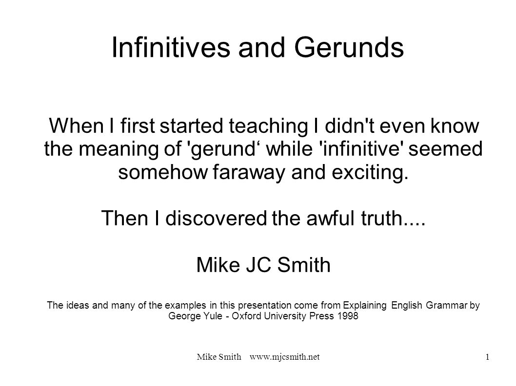 Mike Smith www.mjcsmith.net 22 Noun-ness of Gerunds Gerunds can name an activity.