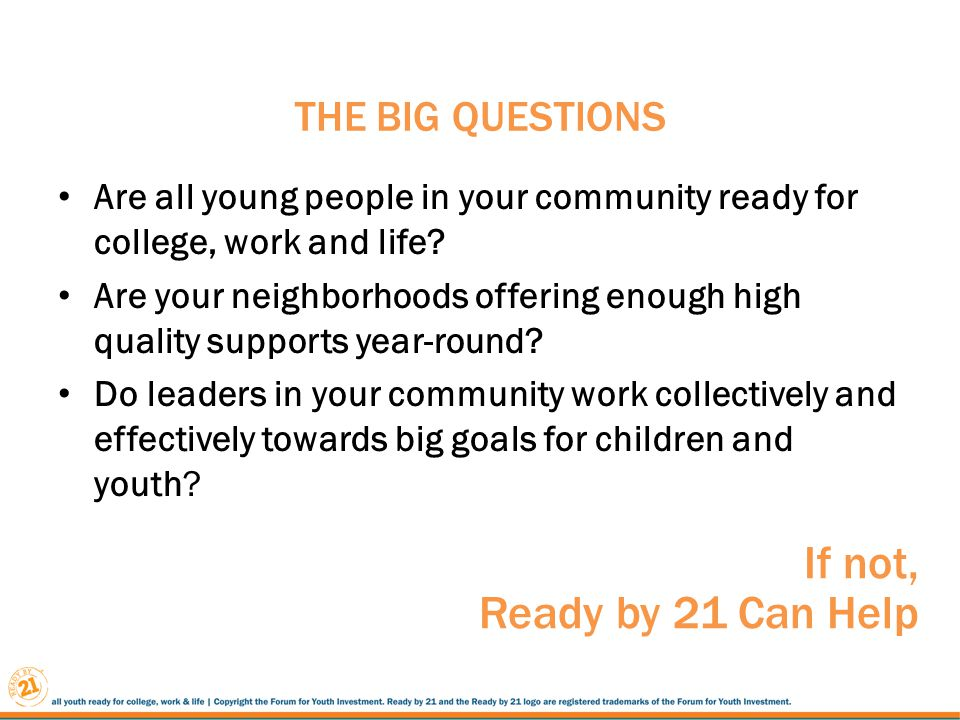 THE BIG QUESTIONS Are all young people in your community ready for college, work and life.