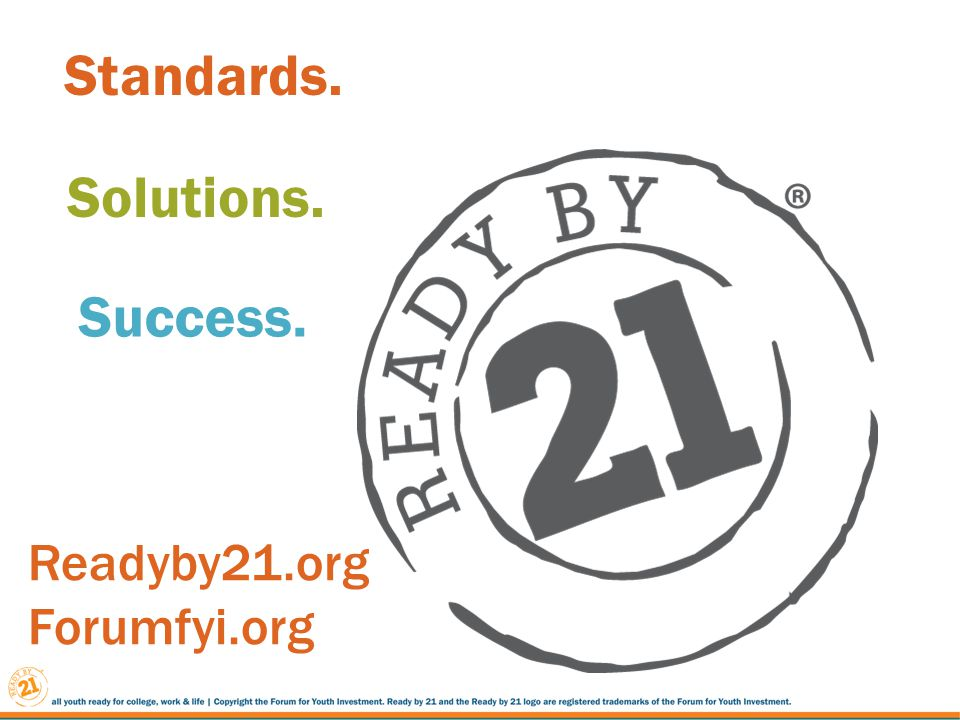 Readyby21.org Forumfyi.org Success. Solutions. Standards.