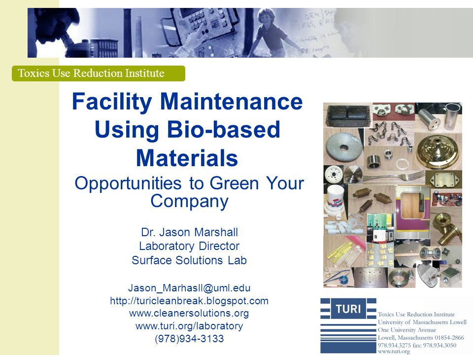 Toxics Use Reduction Institute Facility Maintenance Using Bio-based Materials Opportunities to Green Your Company Dr.