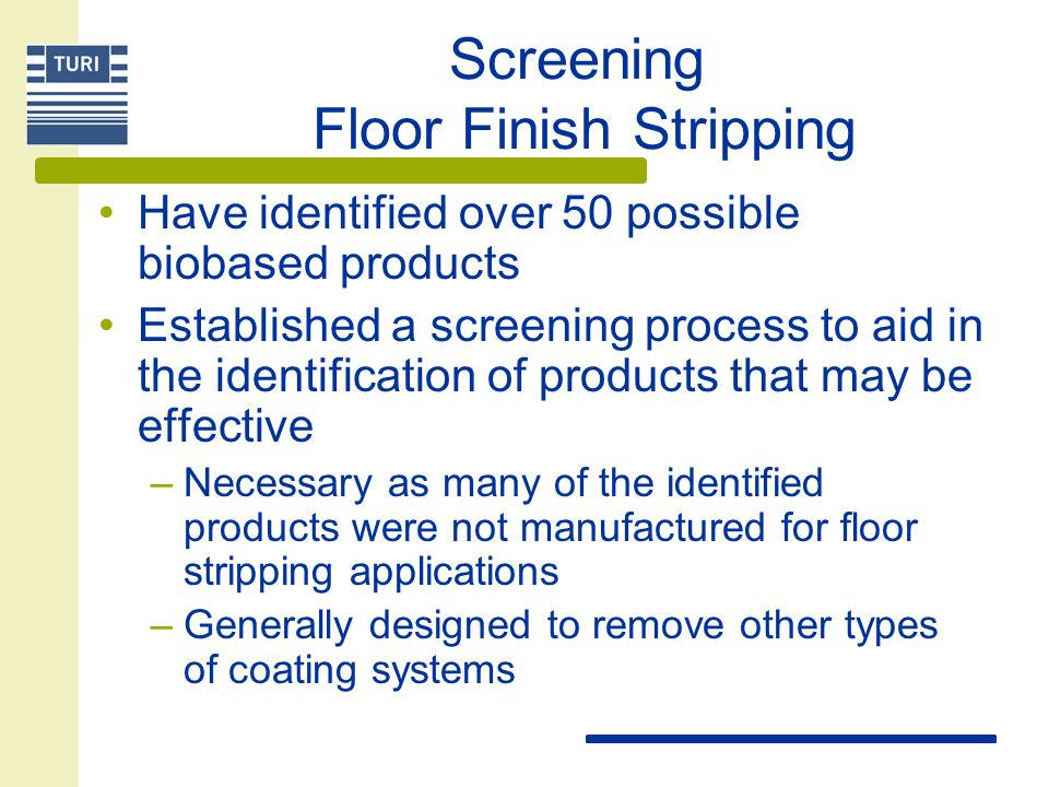 Lab Testing Floor Finish Stripping Bench scale testing –P–Preliminary screening –M–Manual wipe –M–Mechanical abrasion –S–See handouts Pre-pilot testing –F–Floor stripping machine