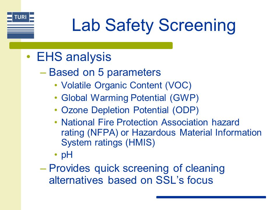 EH & S Comparisons Current Product Top alternative products evaluated in the lab and on-site –SSL's Safety Screening –TURI's Pollution Prevention Options Analysis System (P2OASys)
