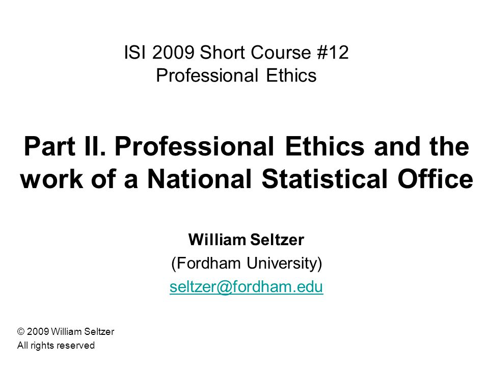 ISI 2009 Short Course #12 Professional Ethics Part II.