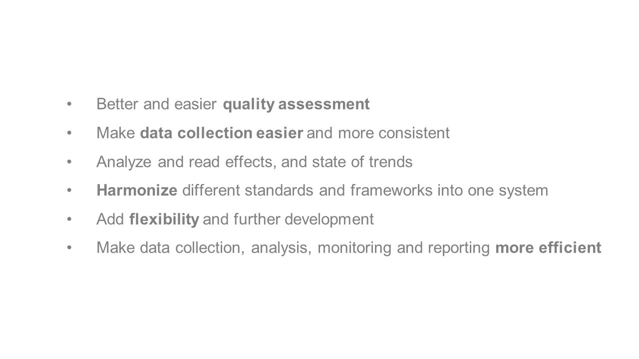 Better and easier quality assessment Make data collection easier and more consistent Analyze and read effects, and state of trends Harmonize different