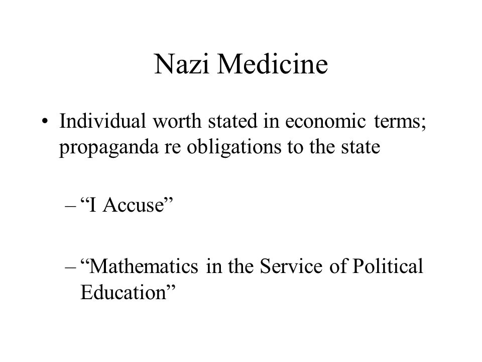 "Nazi Medicine Individual worth stated in economic terms; propaganda re obligations to the state –""I Accuse"" –""Mathematics in the Service of Political"