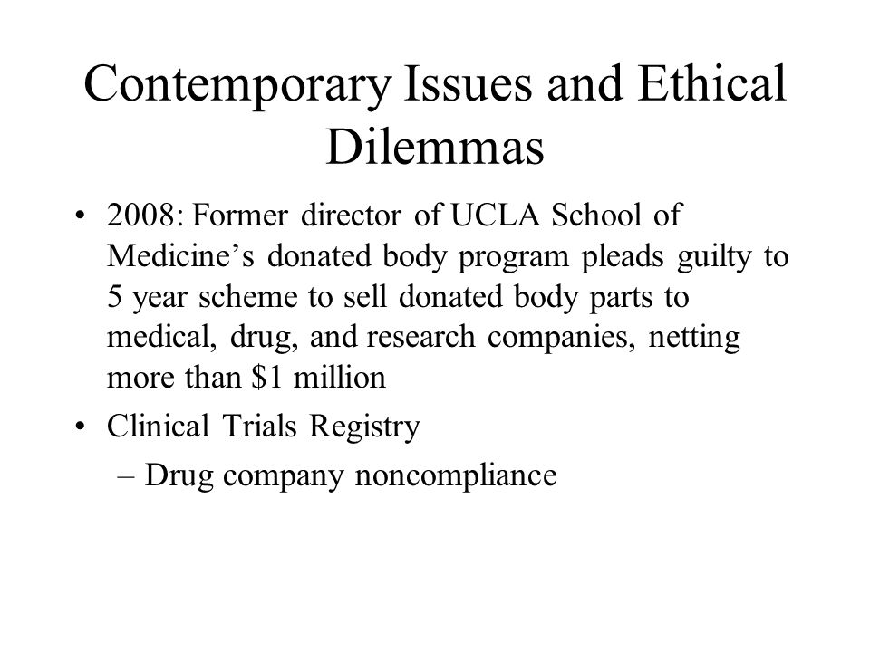 Contemporary Issues and Ethical Dilemmas 2008: Former director of UCLA School of Medicine's donated body program pleads guilty to 5 year scheme to sel