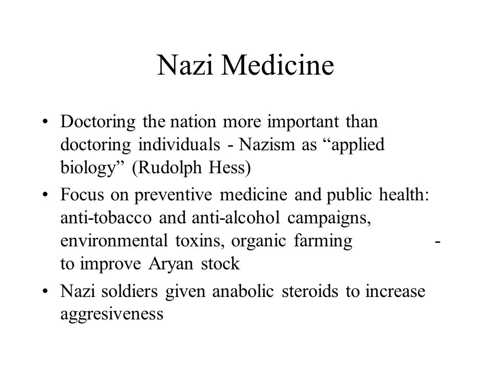"Nazi Medicine Doctoring the nation more important than doctoring individuals - Nazism as ""applied biology"" (Rudolph Hess) Focus on preventive medicine"