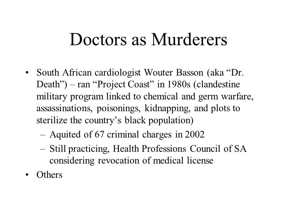 "Doctors as Murderers South African cardiologist Wouter Basson (aka ""Dr. Death"") – ran ""Project Coast"" in 1980s (clandestine military program linked to"