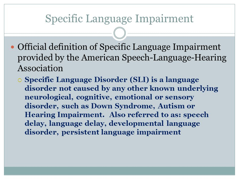 BY: KATIE LOVELADY Specific Language Impairment in the Regular Classroom