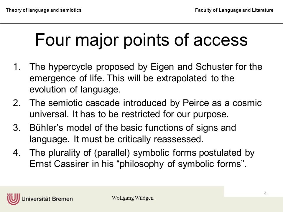 Theory of language and semiotics Faculty of Language and Literature Wolfgang Wildgen 4 Four major points of access 1.The hypercycle proposed by Eigen and Schuster for the emergence of life.