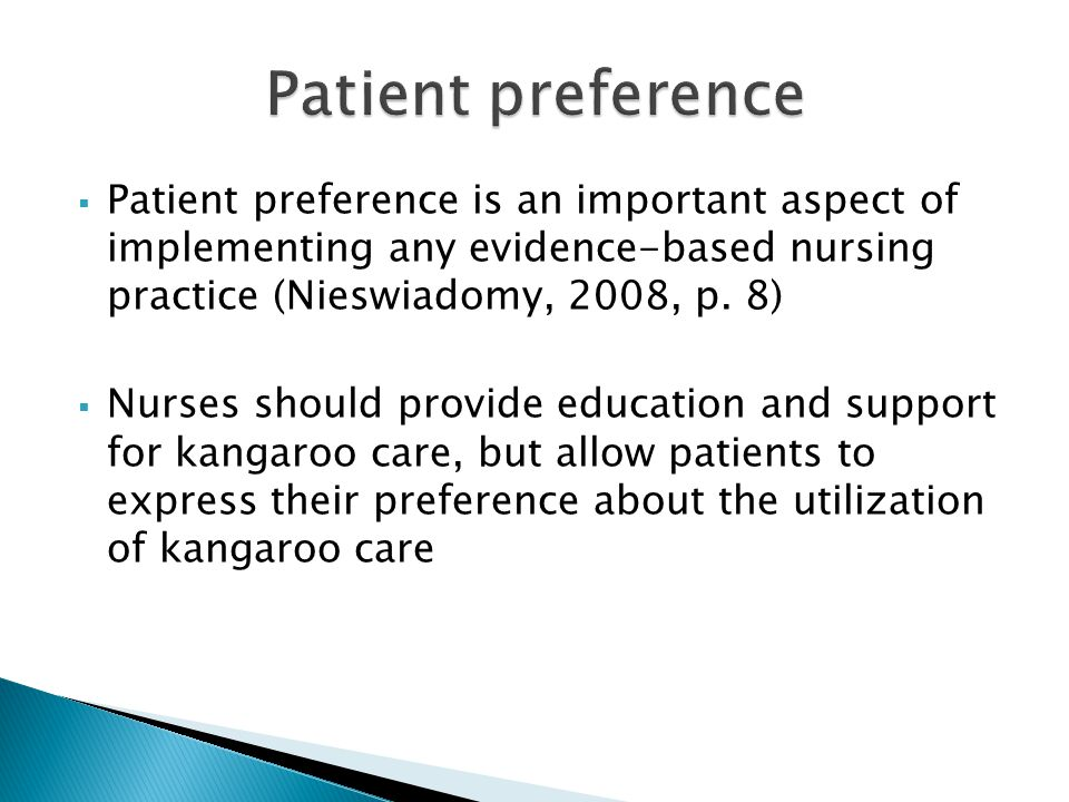  Patient preference is an important aspect of implementing any evidence-based nursing practice (Nieswiadomy, 2008, p.
