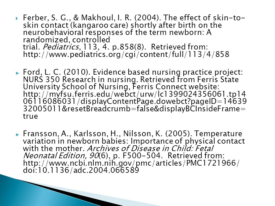  Ferber, S. G., & Makhoul, I. R. (2004). The effect of skin-to- skin contact (kangaroo care) shortly after birth on the neurobehavioral responses of