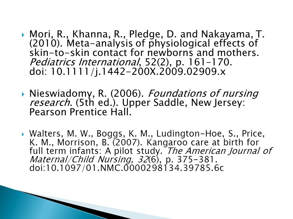  Mori, R., Khanna, R., Pledge, D. and Nakayama, T. (2010). Meta-analysis of physiological effects of skin-to-skin contact for newborns and mothers. P