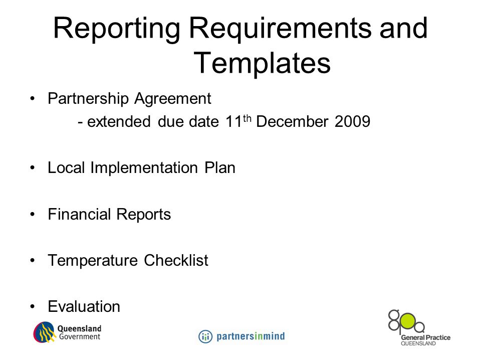 Reporting Requirements and Templates Partnership Agreement - extended due date 11 th December 2009 Local Implementation Plan Financial Reports Temperature Checklist Evaluation