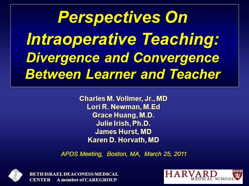 Perspectives On Intraoperative Teaching: Divergence and Convergence Between Learner and Teacher Charles M. Vollmer, Jr., MD Lori R. Newman, M.Ed Grace