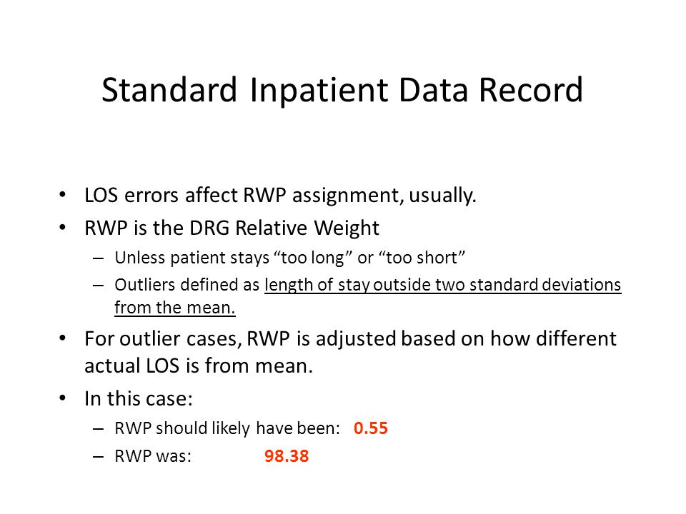 Standard Inpatient Data Record LOS errors affect RWP assignment, usually.